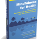 Mindfulness for Health Practical Guide to Relieving Pain, Reducing Stress and Restoring Wellbeing